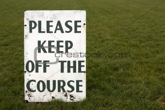 Please keep off the course sign