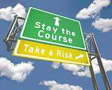 Freeway Sign - Stay the Course or Take a Risk