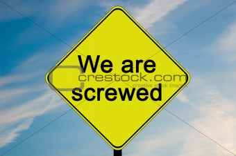 We are screwed road sign