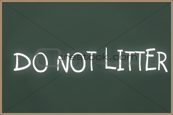 Chalkboard with text do not litter