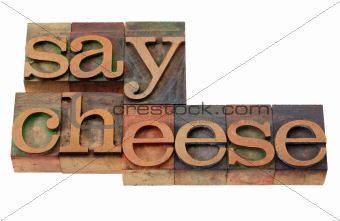 say cheese - phrase in letterpress type