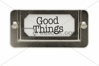 Good Things File Drawer Label Isolated on a White Background.
