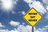 Never say Never road sign