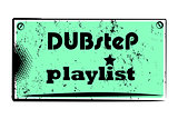 dubstep playlist stamp