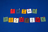 &#39;THINK POSITIVE&#39; - sign for business, seminars, health.