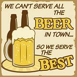 We can&#39;t serve all the beer poster