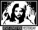 Jesus loved you yesterday