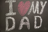I love my dad message drawn on blackboard with chalk