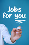Businessman writing with a marker jobs for you