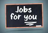 Jobs for you written on chalkboard