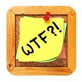 WTF?!. Yellow Sticker on Bulletin.