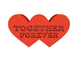 Two hearts. Phrase TOGETHER FOREVER cutout inside.