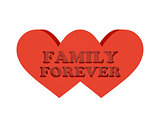 Two hearts. Phrase FAMILY FOREVER cutout inside.