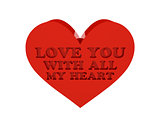 Big red heart. Phrase LOVE YOU WITH ALL MY HEART cutout inside.