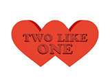Two hearts. Phrase TWO LIKE ONE cutout inside.