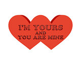 Two hearts. Phrase I AM YOURS AND YOU ARE MINE cutout inside.