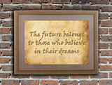 The future belong to those who believe in their dreams