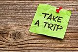 take a trip note