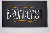 Broadcast written on big blackboard