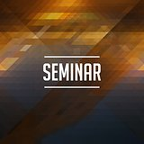 Seminar Concept on Retro Triangle Background.