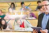Follow your dream against lecturer standing in front of his class in lecture hall