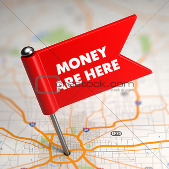 Money Are Here - Small Flag on a Map Background.