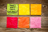 do not wait until tomorrow note