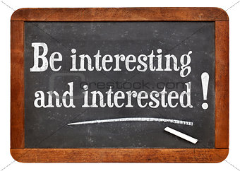 be interesting and interested