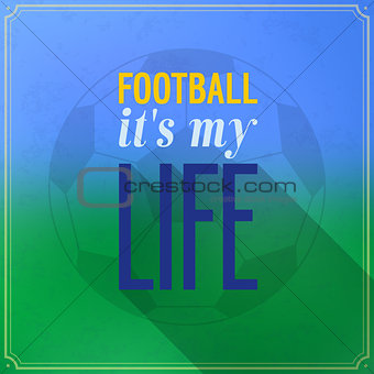Football it's my life.