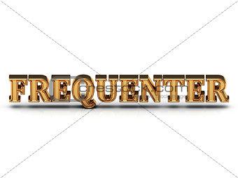 FREQUENTER 3d inscription large golden letter