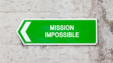 Green sign - Mission impossible