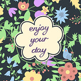 Enjoy your day. Inspirational and motivational card