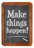 Make things happen advice