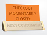 Next customer / checkout closed sign