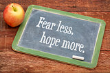fear less, hope more