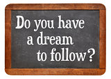 Do you have a dream to follow?