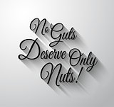 """Inspirational and Motivational Typo """"No Guts Deserve Only Nuts"""""""