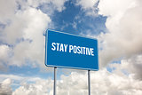 Stay positive against blue sky with white clouds