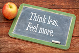 Think less. Feel more