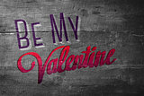 Composite image of be my valentine