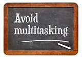 Avoid multitasking advice