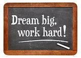 Dream big, work hard!