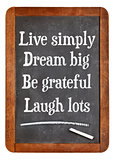Live simply, dream big, be grateful, laugh lots