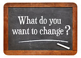 What do you want to change?