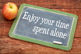 Enjoy your time spent alone