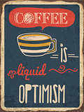 "Retro metal sign ""Coffee is liquid optimism"""