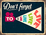 "Retro metal sign ""Don't forget to live"""