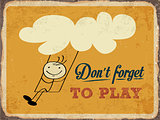 "Retro metal sign ""Don't forget to play"""