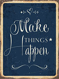 "Retro metal sign ""Makes things happen"""