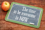 The time be awesome is now